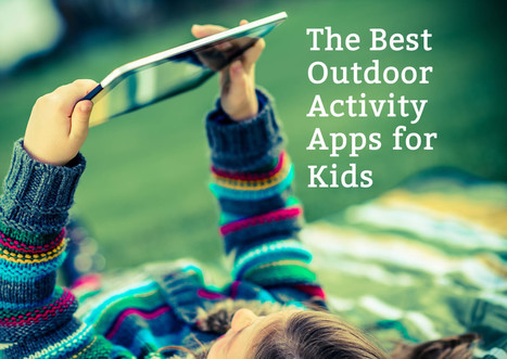 The Best Outdoor Activity Apps for Kids | Tablets na educação | Scoop.it
