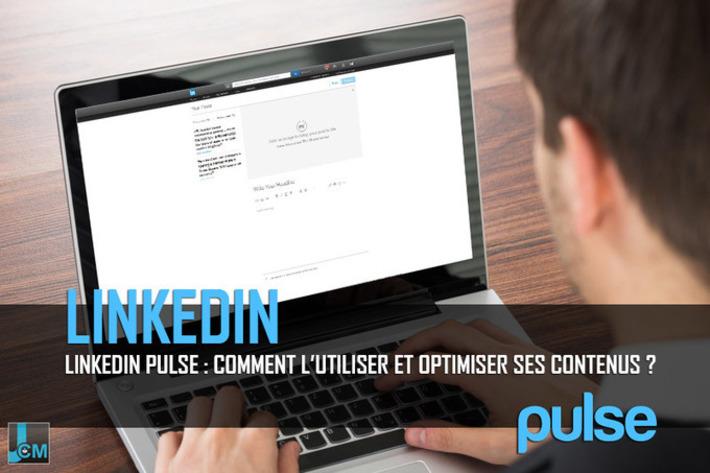 Linkedin Pulse : Comment l'utiliser et optimiser ses contenus ? | Médias sociaux : Conseils, Astuces et stratégies | Scoop.it