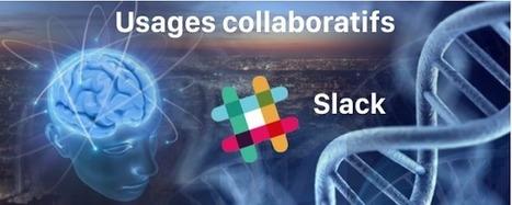 Usages Collaboratifs - Et si nous parlions de SLACK | Management collaboratif | Scoop.it