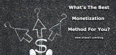 What's The Best Monetization Method For You? - The SiteSell Blog | The Content Marketing Hat | Scoop.it