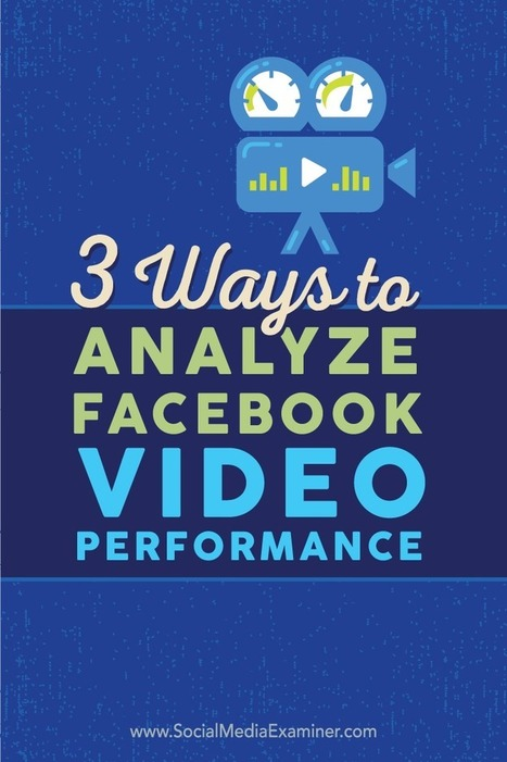 3 Ways to Analyze Facebook Video Performance : Social Media Examiner | Facebook for Business Marketing | Scoop.it