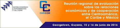 SELA y CARICOM evaluarán relaciones económicas y de cooperación entre Centroamérica, EL Caribe y México | Algunos temas sobre el Caribe y Relaciones Internacionales | Scoop.it