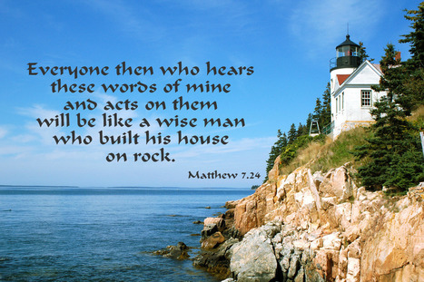 Matthew 7.24 Poster - Everyone then who hears these words of mine and acts on them will be like a wise man who built his house on rock. | Resources for Catholic Faith Education | Scoop.it