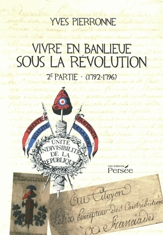 [Livre] Vivre en banlieue sous la Révolution - Yves Pierronne, Editions Persée, vol 1 & 2 | Nos Racines | Scoop.it