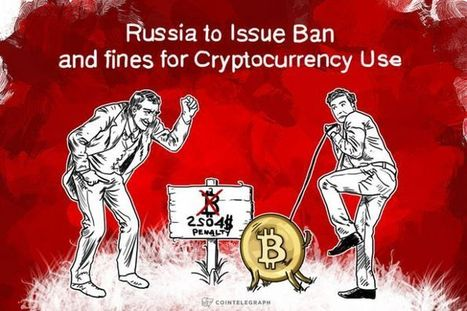 Russia to Issue Ban and Fines for Cryptocurrency Use | Best Of The Internet | Scoop.it