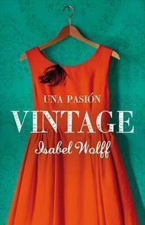 'Una pasión vintage', de Isabel Wolff | Vintage! | Scoop.it