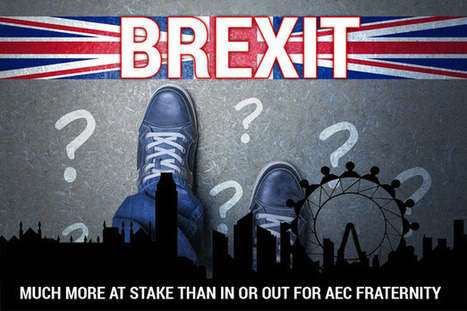 Brexit; Much More at Stake than in or out for AEC Fraternity   Architecture Engineering & Construction (AEC)   Scoop.it