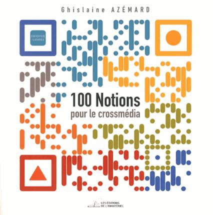 100 notions pour le #crossmédia et le #transmédia - Ghislaine Azémard - Librairie Eyrolles | Digital #MediaArt(s) Numérique(s) | Scoop.it