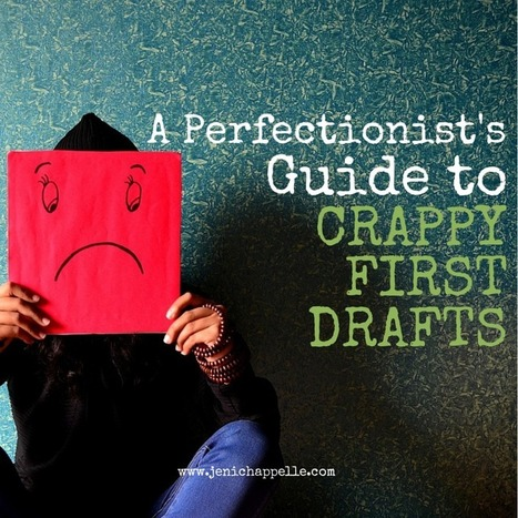 A Perfectionist's Guide to Crappy First Drafts - Jeni Chappelle | Writer's Life | Scoop.it