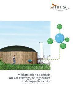 Méthanisation de déchets issus de l'élevage, de l'agriculture et de l'agroalimentaire - Brochure - INRS | Ecologie, Agro-écologie, Enseignement agricole | Scoop.it