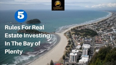 5 Rules For Real Estate Investing In The Bay Of Plenty | Connect Realty - Rental & Property Management in Tauranga | Scoop.it
