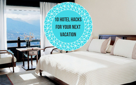 10 Hotel Hacks for Your Next Vacation | Lifestyle | Scoop.it