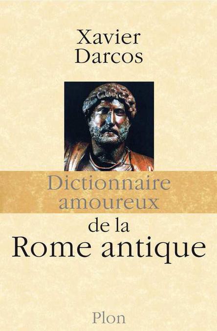 tounouvo.com | Xavier DARCOS, dictionnaire amoureux de la Rome antique, éditions Plon | Mon Scoop It | Scoop.it