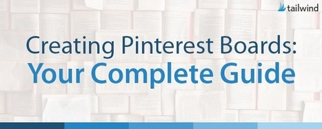 Creating Pinterest Boards: Your Complete Guide   Pinterest tips & more   Scoop.it