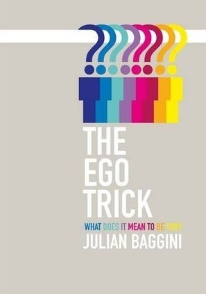 The Ego Trick: Julian Baggini in Search of the Self   Embodied Zeitgeist   Scoop.it