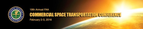 2016 Commercial Space Transportation Conference: February 2nd - 3rd in Washington, DC. | DisruptiveDC | Scoop.it