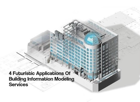 4 Futuristic Applications Of Building Information Modeling Services | The AEC Associates | Scoop.it