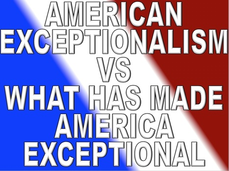 American Exceptionalism... versus what has made America exceptional | Politics for the Twenty-first Century | Scoop.it