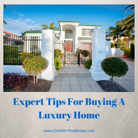 Expert Tips For Buying A Luxury Home - Cincinnati and Northern Kentucky Real Estate | Real Estate | Scoop.it