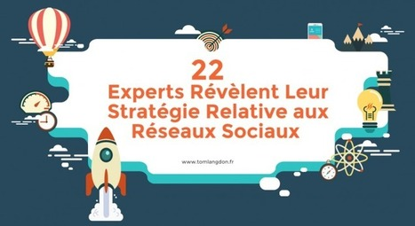 22 Experts Révèlent Leur Stratégie Relative aux Réseaux Sociaux | Tom Langdon | Internet world | Scoop.it
