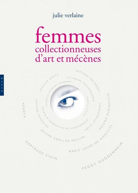 Femmes collectionneuses d'art et mécènes, de 1880 à nos jours - Julie Verlaine | Olimpia Bineschi | Scoop.it