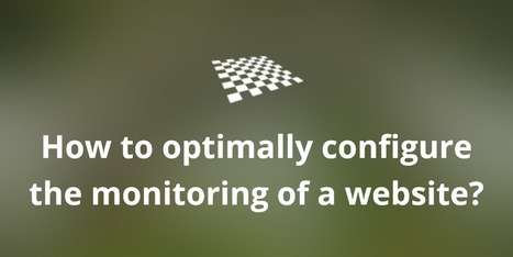 How to optimally configure the monitoring of a website? | Web Designer & Web Developer Tools | Scoop.it