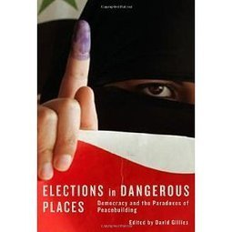 Elections in Dangerous Places: Democracy and the Paradoxes of Peacebuilding | Conflict transformation, peacebuilding and security | Scoop.it