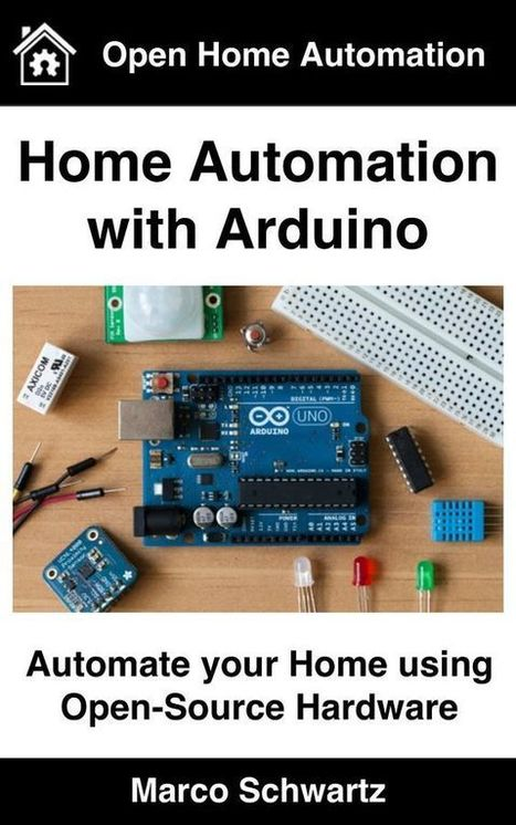 Home Automation with Arduino: Automate your Home using Open-Source Hardware by Marco Schwartz ($14.51) - Techy Trends | Raspberry Pi | Scoop.it