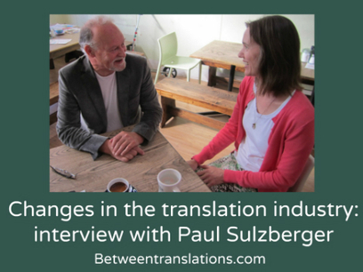 Changes in the translation industry: interview with Paul Sulzberger | Translation and Localization | Scoop.it