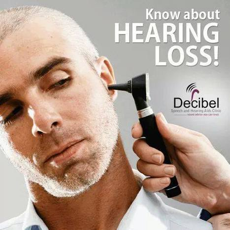 Know about #Hearinglos http://www.decibelclinic.com | Decibel Speech and Hearing Clinic | Scoop.it