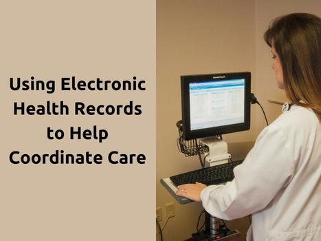 Using Electronic Health Records to Help Coordinate Care | EHR and Health IT Consulting | Scoop.it