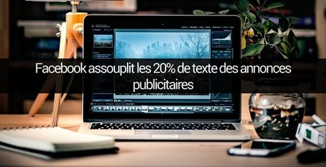 Facebook assouplit la règle des 20% de texte des annonces publicitaires | Emarketinglicious | Social Media - Marketing - Communication | Scoop.it