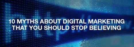 10 Myths About Digital Marketing That You Should Stop Believing (by @globeslother) | Strategy & Innovation | Scoop.it