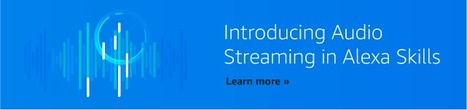 Introducing Audio Streaming in Alexa Skills - Amazon Mobile App Distribution Blog | Radio 2.0 (En & Fr) | Scoop.it