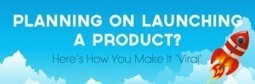Planning on launching a product? Here's how you make it 'viral' | b2b blog site | Scoop.it