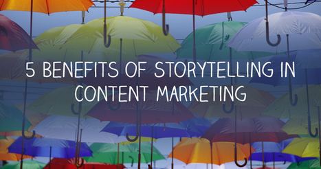 5 Benefits of Using Storytelling in Marketing - Search Engine Journal | Digital Storytelling | Scoop.it