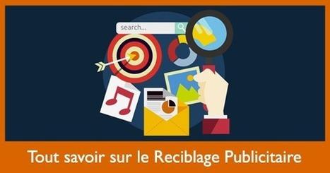 Tout savoir sur le Reciblage Publicitaire - Social Media Pro | Entrepreneurs du Web | Scoop.it