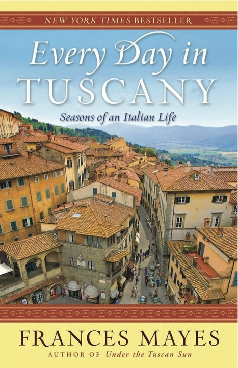 """After """"Under the Tuscan Sun"""" and """"Bella Tuscany"""": """"Every Day In Tuscany"""", Frances Mayes 