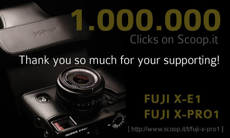 More than 1.000.000 clicks on my Fuji X-Pro1 page at Scoop.it | Thomas Menk | fujifilm | Scoop.it