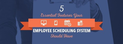 5 Essential Features Your Employee Scheduling System Should Have | Employee Scheduling | Scoop.it