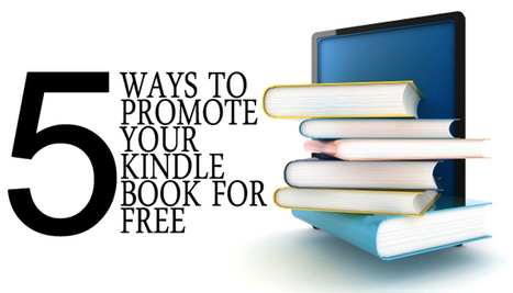 5 Ways To Promote Your Kindle Book For Free | Internet Marketing Z6 | Scoop.it