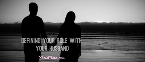 Defining Your Role with Your Husband | She is MORE | Recipes | Scoop.it