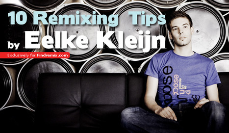 10 Remixing Tips By Eelke Kleijn | Find Remix - Remix Contests and Music Competitions | DJ Equipment | Scoop.it
