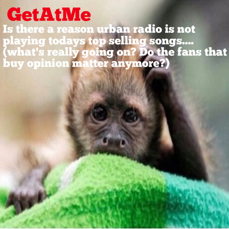 GetAtMeToday  Why is urban radio taking so long to add songs that are selling?  What's really going on? | GetAtMe | Scoop.it