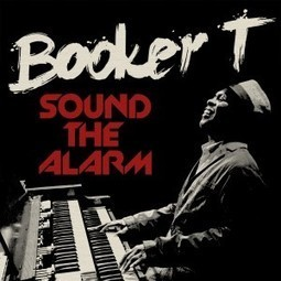 "Booker T. Jones ""Sound the Alarm"", nuevo disco con colaboraciones de Gary Clark Jr., Vintage Trouble, Mayer Hawthorne y Raphael Saadiq 