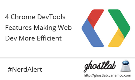 4 Chrome DevTools Features Making Web Dev More Efficient | Browser Testing | Scoop.it