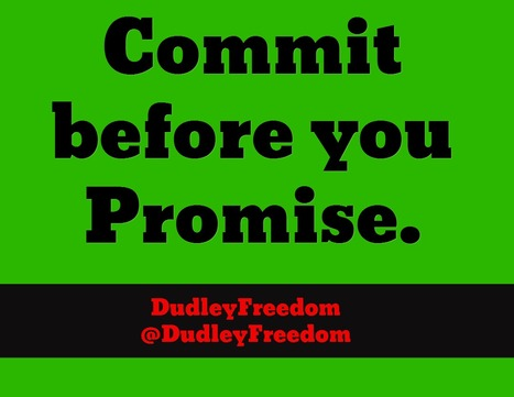 Committment before you promise. via @DudleyFreedom | Check My Vibe | Scoop.it