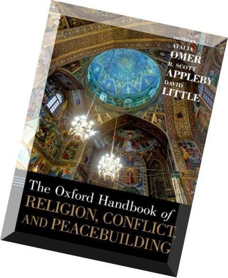 The Oxford Handbook of Religion, Conflict, and Peacebuilding | Conflict transformation, peacebuilding and security | Scoop.it