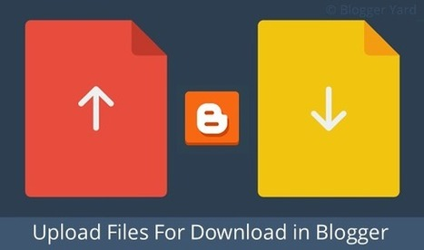 How To Upload Files For Download in Blogger | Blogger Yard | Blogger Tips and Tricks | Blogging Ideas | SEO Tips | Make Money | Scoop.it