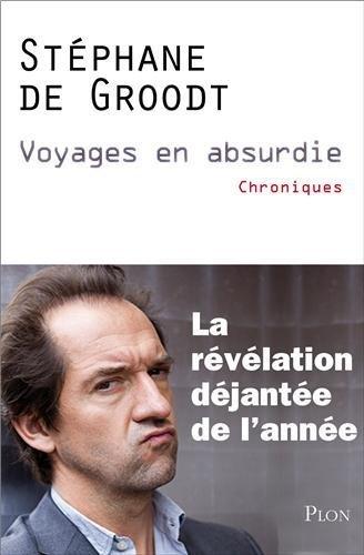 Voyages en absurdie par Stéphane de Groodt | Mon avis mes critiques | Scoop.it